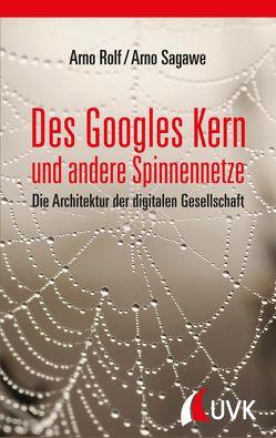 Des Googles Kern und andere Spinnennetze von Rolf,  Arno, Sagawe,  Arno