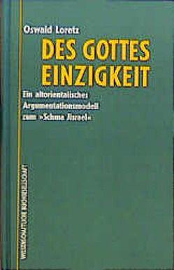 Des Gottes Einzigkeit von Loretz,  Oswald
