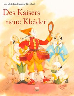 Des Kaisers neue Kleider von Andersen,  Hans Christian, Tharlet,  Eve
