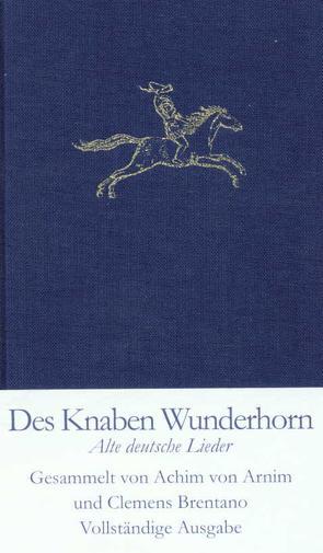 Des Knaben Wunderhorn von Arnim,  Achim von, Brentano,  Clemens, Feilchenfeldt,  Konrad, Rölleke,  Heinz