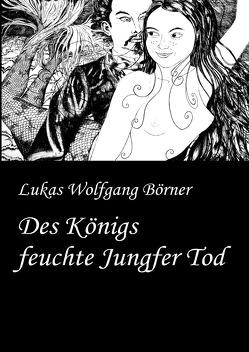 Des Königs feuchte Jungfer Tod von Börner,  Lukas Wolfgang, Börner,  Sabrina