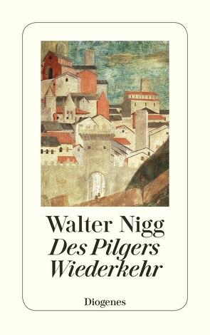 Des Pilgers Wiederkehr von Nigg,  Walter