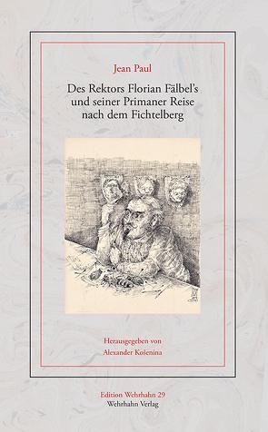 Des Rektors Florian Fälbel's und seiner Primaner Reise nach dem Fichtelberg von Košenina,  Alexander, Paul,  Jean