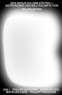 Des Sirius goldne Küsten – Astronomie und Weltraumfiktion von Auchter,  Philipp, Bruggmann,  Jana, Buzek,  Boris, Cwik,  Mateusz, Honold,  Alexander, Landfester,  Ulrike, Mahlmann-Bauer,  Barbara, Müller-Sievers,  Helmut, Schmid,  Heiko, Siebenpfeiffer,  Hania, Theisohn,  Philipp
