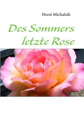 Des Sommers letzte Rose von Michalzik,  Horst