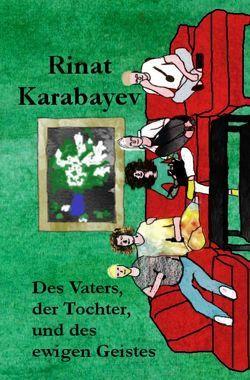Des Vaters, der Tochter, und des ewigen Geistes von Karabayev,  Rinat