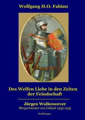 Des Welfen Liebe in den Zeiten der Feindschaft von Fabian,  Wolfgang H.O.