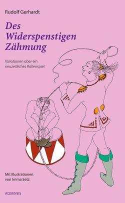 Des Widerspenstigen Zähmung von Gerhard,  Rudolf, Setz,  Imma