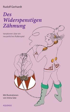 Des Widerspenstigen Zähmung oder: Kabbeleien und Liebe von Gerhardt,  Rudolf, Markwort,  Helmut, Setz,  Imma