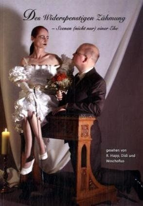 Des Widerspenstigen Zähmung – Szenen (nicht nur) einer Ehe von Didi, Happ,  Rüdiger, Woschofius