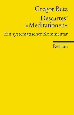 Descartes' »Meditationen über die Grundlagen der Philosophie« von Betz,  Gregor
