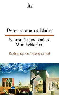 Deseo y otras realidades Sehnsucht und andere Wirklichkeiten von Isusi,  Aranzazu de, Reategui,  Petra