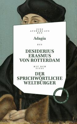 Desiderius Erasmus: Der sprichwörtliche Weltbürger von Erasmus von Rotterdam,  Desiderius, Hörner,  Wolfgang, Payr,  Theresia, Roth,  Tobias
