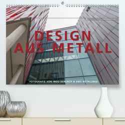 Design aus Metall. Fotografie von Ingo Gerlach und AMS Metallbau (Premium, hochwertiger DIN A2 Wandkalender 2021, Kunstdruck in Hochglanz) von Gerlach,  Ingo