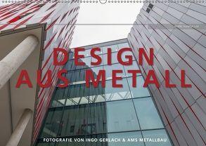 Design aus Metall. Fotografie von Ingo Gerlach und AMS Metallbau (Wandkalender 2018 DIN A2 quer) von Gerlach,  Ingo