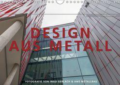 Design aus Metall. Fotografie von Ingo Gerlach und AMS Metallbau (Wandkalender 2019 DIN A4 quer) von Gerlach,  Ingo