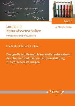 Design-Based Research zur Weiterentwicklung der chemiedidaktischen Lehrerausbildung zu Schülervorstellungen von Rohrbach-Lochner,  Friederike