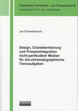 Design, Charakterisierung und Prozessintegration nicht-partikulärer Medien für bio-chromatographische Trennaufgaben von Schwellenbach,  Jan