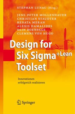 Design for Six Sigma+Lean Toolset von Hamalides,  Alexis, Hugo,  Clemens von, Lunau,  Stephan, Meran,  Renata, Mollenhauer,  Jens-Peter, Roenpage,  Olin, Staudter,  Christian
