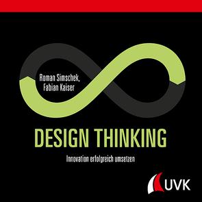 Design Thinking von Kaiser,  Fabian, Simschek,  Roman