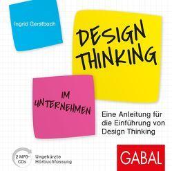 Design Thinking im Unternehmen von Gerstbach,  Ingrid, Grawe,  Susanne, Pliquet,  Moritz