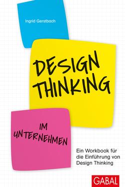 Design Thinking im Unternehmen von Gerstbach,  Ingrid