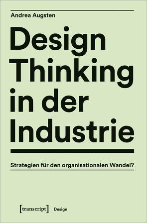 Design Thinking in der Industrie von Augsten,  Andrea