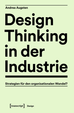 Design Thinking in der Industrie von Augsten,  Andrea