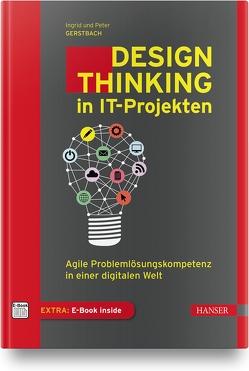 Design Thinking in der IT von Gerstbach,  Ingrid, Gerstbach,  Peter