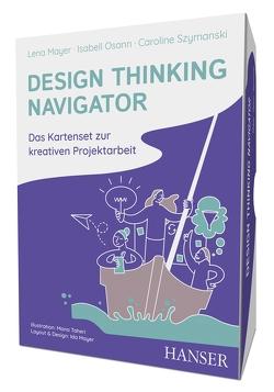 Design Thinking Navigator von Mayer,  Ida, Mayer,  Lena, Osann,  Isabell, Szymanski,  Caroline, Taheri,  Mana