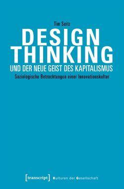 Design Thinking und der neue Geist des Kapitalismus von Seitz,  Tim