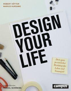Design Your Life von Klingenberg,  Maria, Kötter,  Robert, Kursawe,  Marius, Schöning,  Pascal