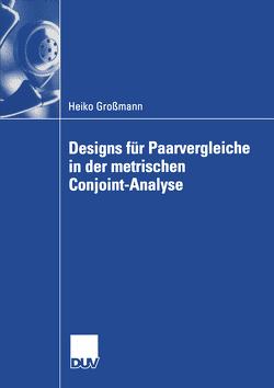 Designs für Paarvergleiche in der metrischen Conjoint-Analyse von Großmann,  Heiko
