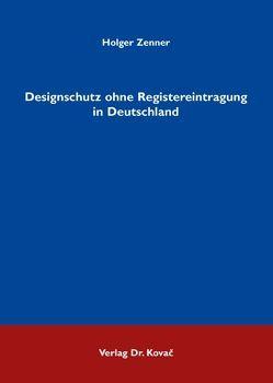 Designschutz ohne Registereintragung in Deutschland von Zenner,  Holger