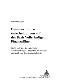 Desinvestitionsentscheidungen auf der Basis Vollständiger Finanzpläne von Jäger,  Bernhard