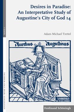 Desires in Paradise: An Interpretative Study of Augustine's City of God 14 von Brachtendorf,  Johannes, Drecoll,  Volker Henning, Trettel,  Adam