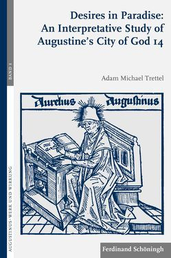 Desires in Paradise: An Interpretative Study of Augustine's City of God 14 von Trettel,  Adam Michael