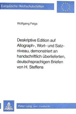Deskriptive Edition auf Allograph-, Wort- und Satzniveau, demonstriert an handschriftlich überlieferten, deutschsprachigen Briefen von H. Steffens von Feigs,  Wolfgang
