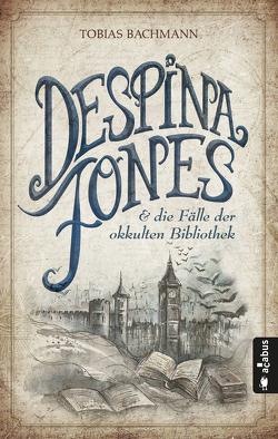 Despina Jones und die Fälle der okkulten Bibliothek von Bachmann,  Tobias