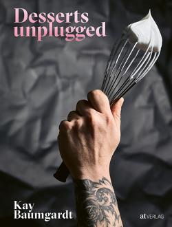 Desserts unplugged von Baumgardt,  Kay, Ehrbar,  Adrian