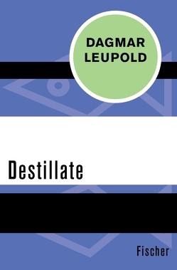 Destillate von Leupold,  Dagmar