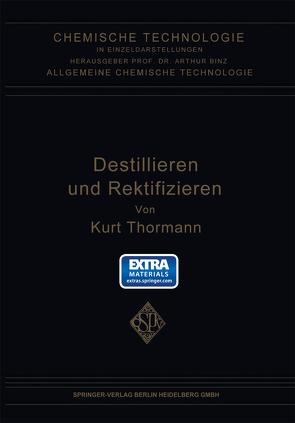 Destillieren und Rektifizieren von Thormann,  Kurt