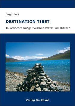 Destination Tibet – Touristisches Image zwischen Politik und Klischee von Zotz,  Birgit