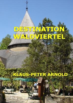 Destination Waldviertel von Arnold,  Klaus-Peter