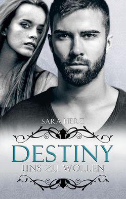 Destiny – Uns zu wollen von Herz,  Sara