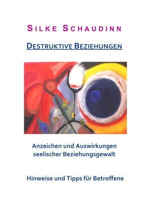 Destruktive Beziehungen von Schaudinn,  Silke