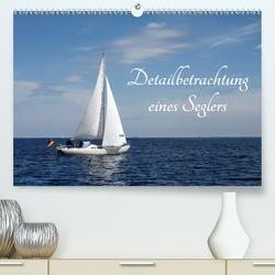 Detailbetrachtung eines Seglers (Premium, hochwertiger DIN A2 Wandkalender 2020, Kunstdruck in Hochglanz) von Riedel,  Tanja