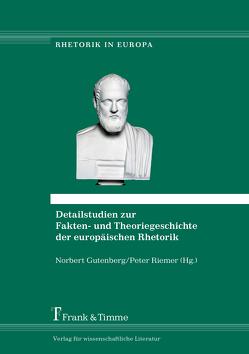 Detailstudien zur Fakten- und Theoriegeschichte der europäischen Rhetorik von Gutenberg,  Norbert, Karanasiou,  Argyri, Riemer,  Peter
