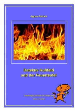 Detektiv Kuhfeld und der Feuerteufel von Peirick,  Agnes