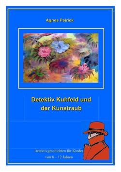 Detektiv Kuhfeld und der Kunstraub von Peirick,  Agnes